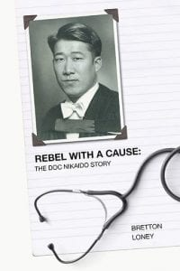 Rebel With a Cause: The Doc Nikaido Story by Bretton Loney