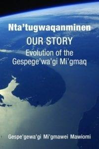 Nta'tugwaqanminen (Our Story) by the Gespe'gewa'gi Mi'qmawei Mawiomi