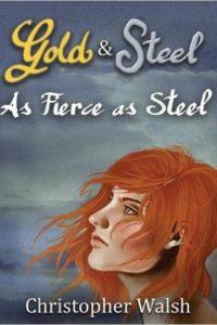 As Fierce as Steel (Gold & Steel Saga) by Christopher Walsh