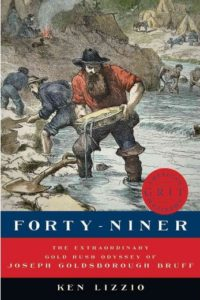 Forty-Niner: The Extraordinary Gold Rush Odyssey of Joseph Goldsborough Bruff  by Ken Lizzio